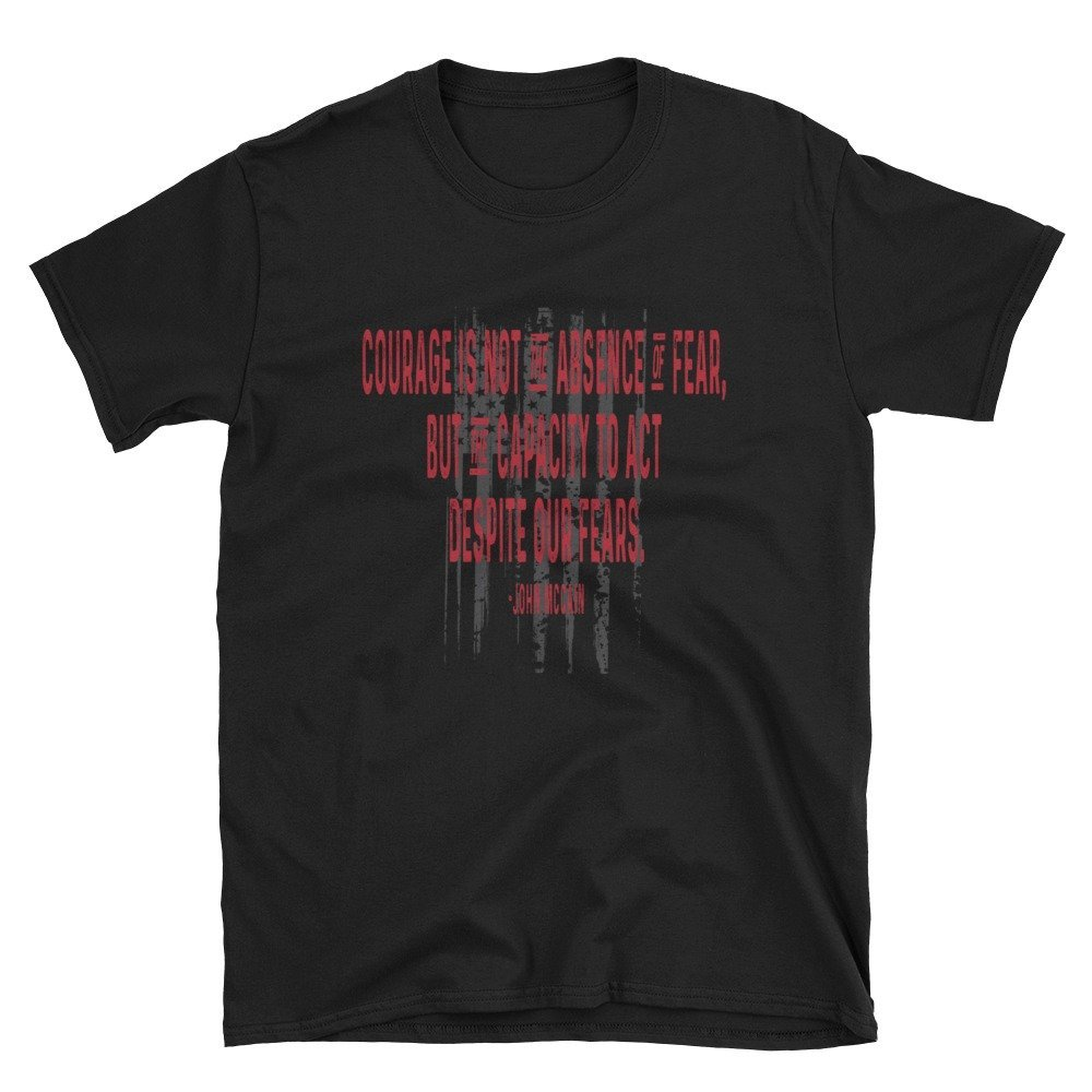 Courage is not the absence of fear Short-Sleeve Unisex T-Shirt from the John McCain Quote Collection