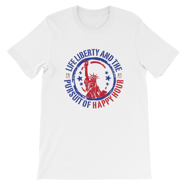 Life Liberty and the Pursuit of Happy Hour Unisex t-shirt
