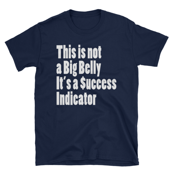 This is Not a Big Belly it's a Success Indicator Unisex T-Shirt